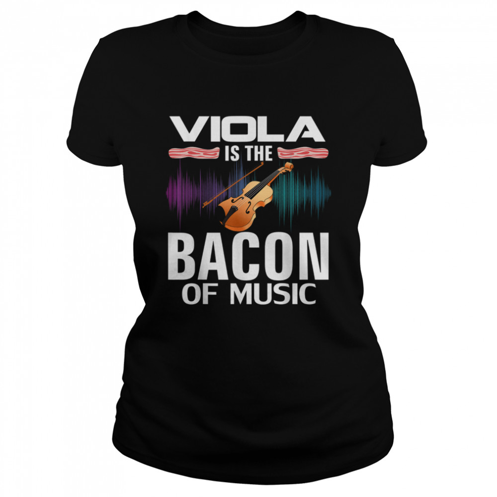 Viola is the Bacon Of Music Orchestra Player shirt Classic Women's T-shirt