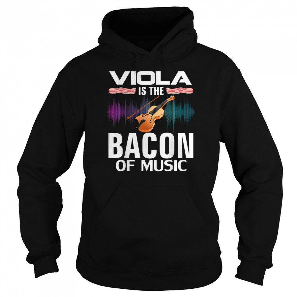 Viola is the Bacon Of Music Orchestra Player shirt Unisex Hoodie