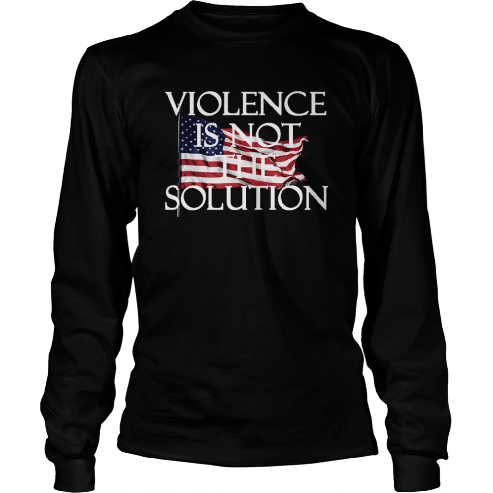 Violence is not the Solution shirt Long Sleeved T-shirt