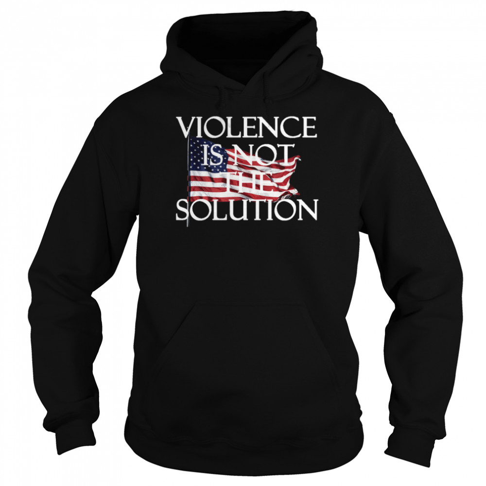 Violence is not the Solution shirt Unisex Hoodie