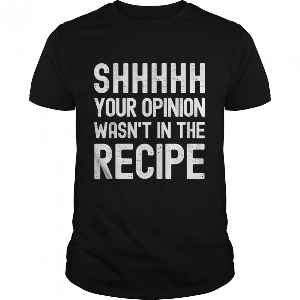 Your Opinion Wasnt In The Recipe Chef shirt Classic Men's T-shirt