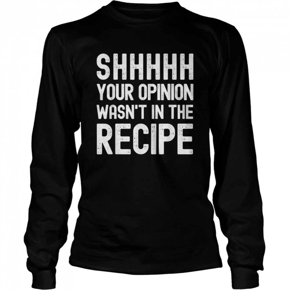 Your Opinion Wasnt In The Recipe Chef shirt Long Sleeved T-shirt