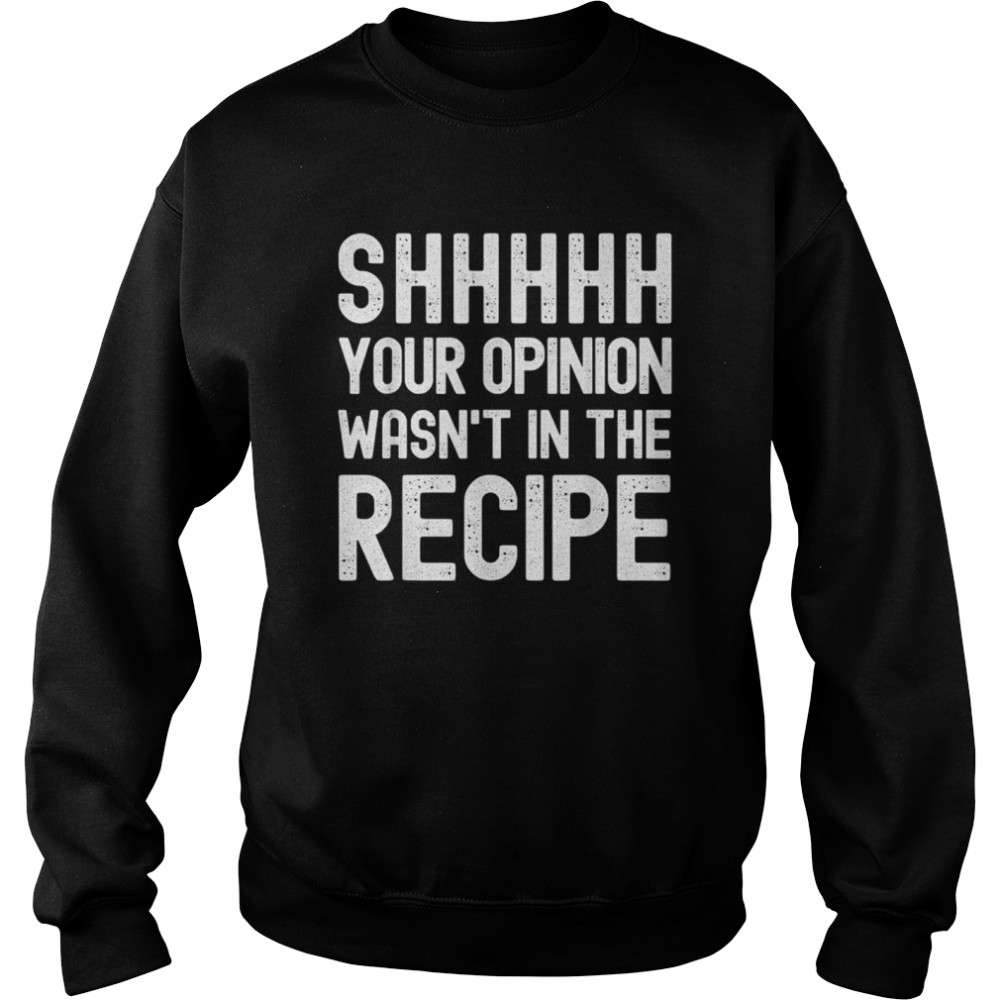 Your Opinion Wasnt In The Recipe Chef shirt Unisex Sweatshirt