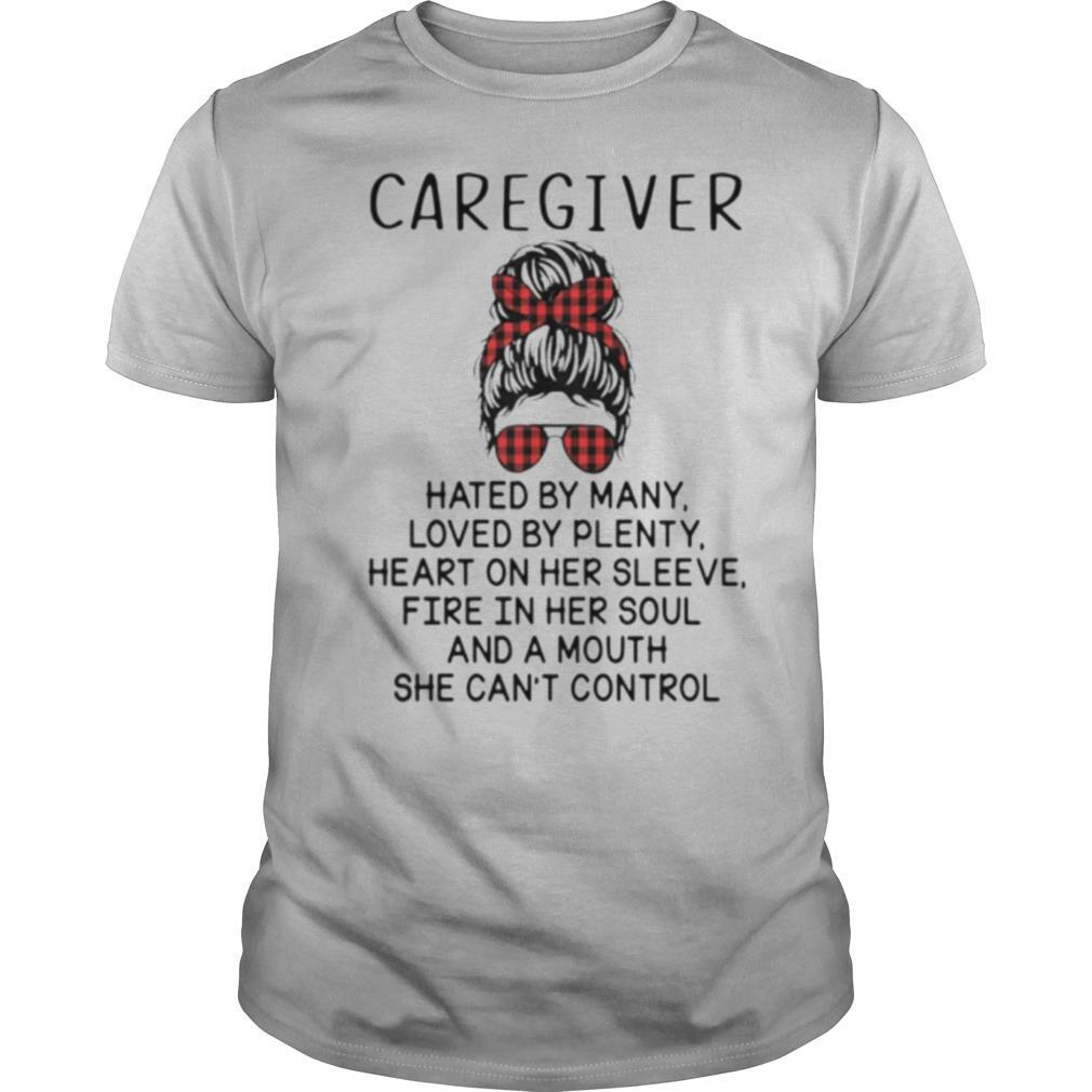 Caregiver Hated By Many Loved By Plenty Heart On Her Sleeve Fire In Her Sleeve Fire In Her Soul And A Mouth She Cant Control shirt Classic Men's