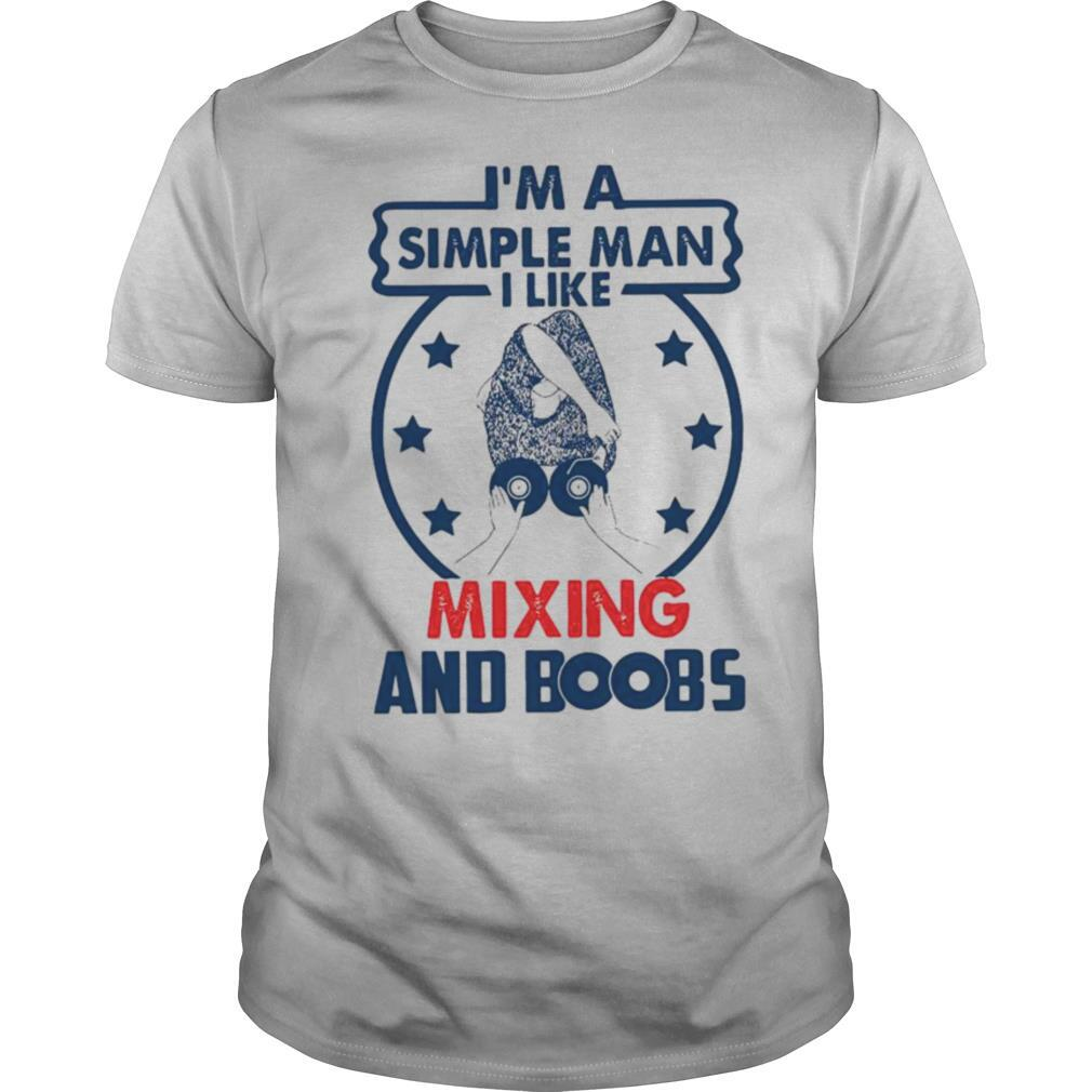 I'm A Simple Man I Like Mixing And Boobs shirt Classic Men's