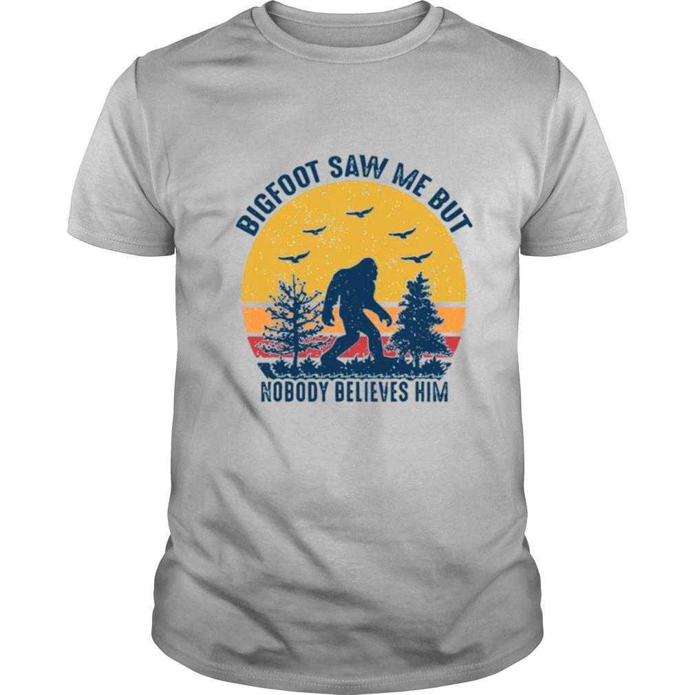 Bigfoot Saw Me But Nobody Believes Him 2021 Vintage shirt Classic Men's