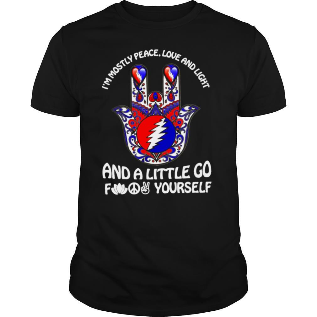 Grateful I'm Mostly Peace Love And Light And A Little Go Fuck Yourself shirt Classic Men's