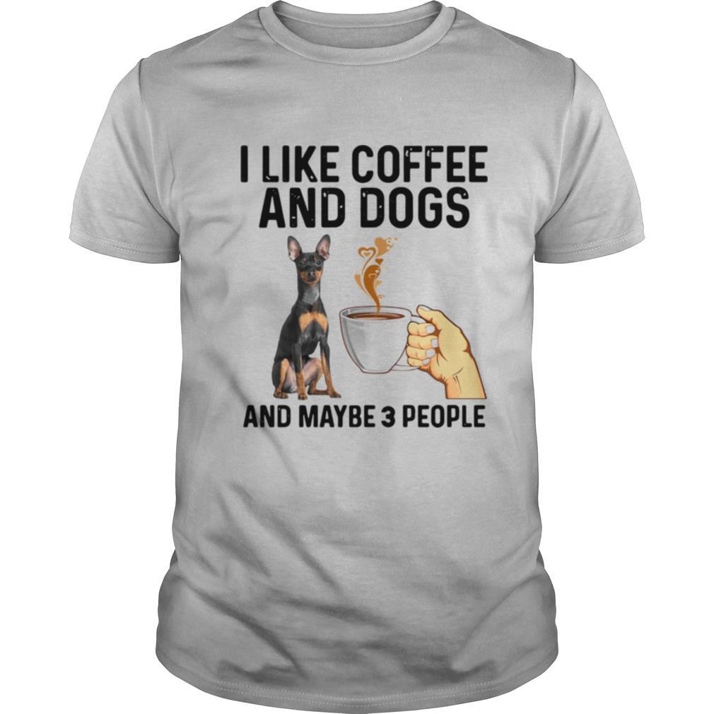 I Like Coffee And Dogs Miniature Pinscher And Maybe 3 People shirt Classic Men's
