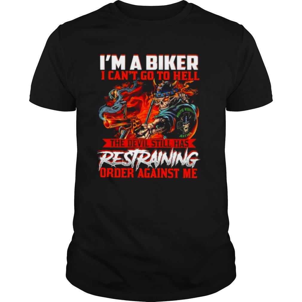 Im a biker I cant goto hell the devil still has restraining order against me shirt Classic Men's