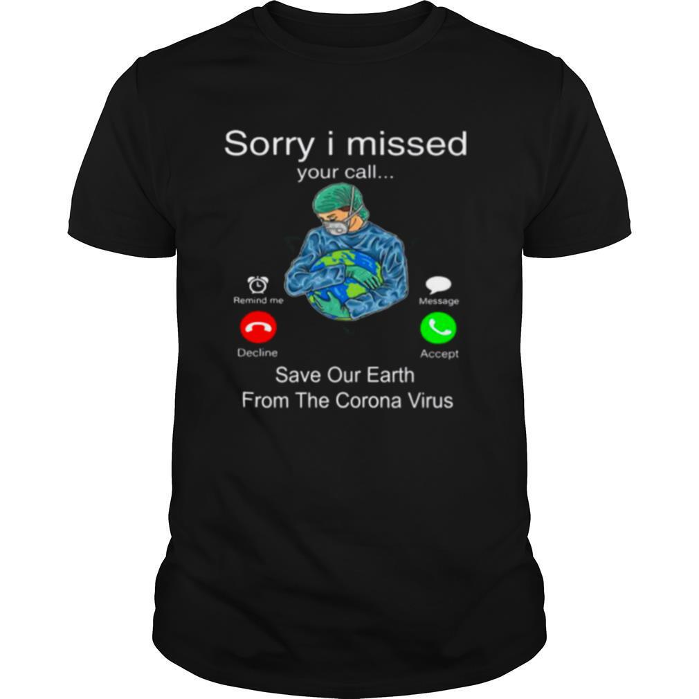 Sorry I Missed Your Call Save Our Earth From The Corona Virus shirt Classic Men's