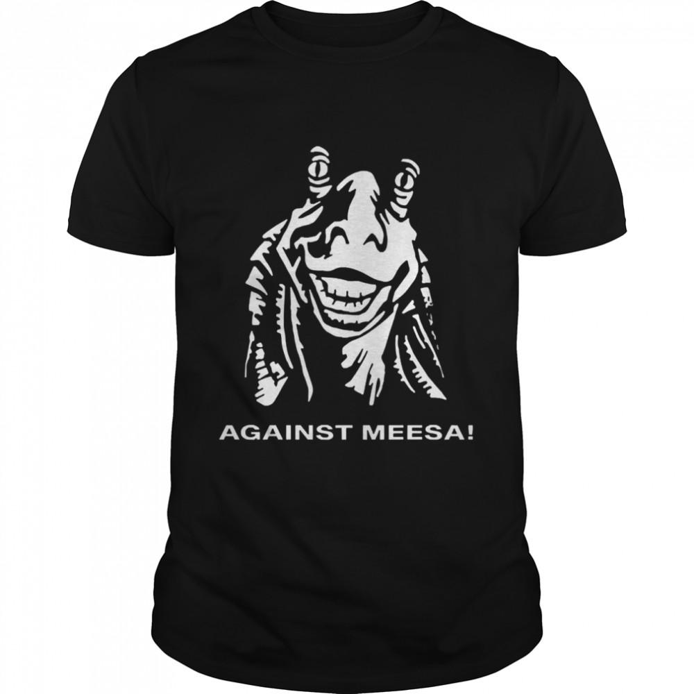 Against Meesa shirt