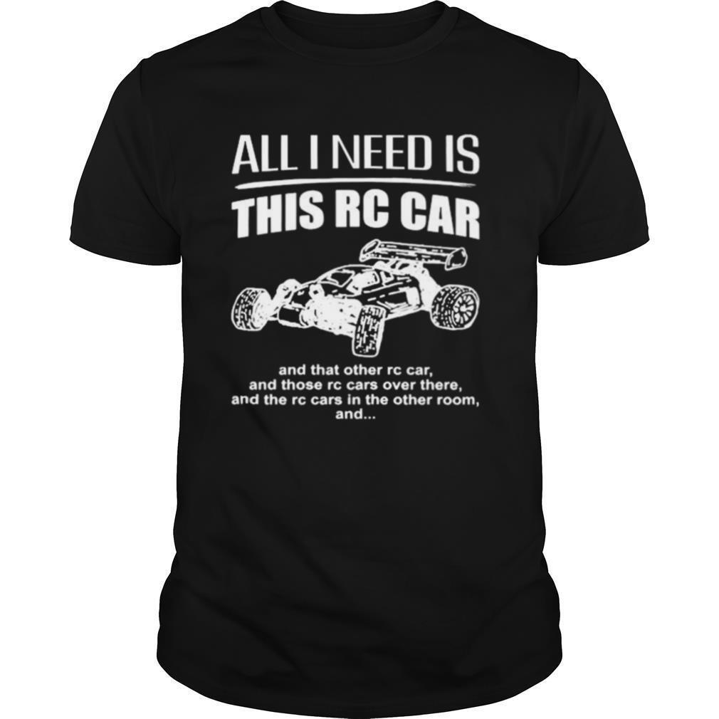 All I need is this RC Car shirt Classic Men's
