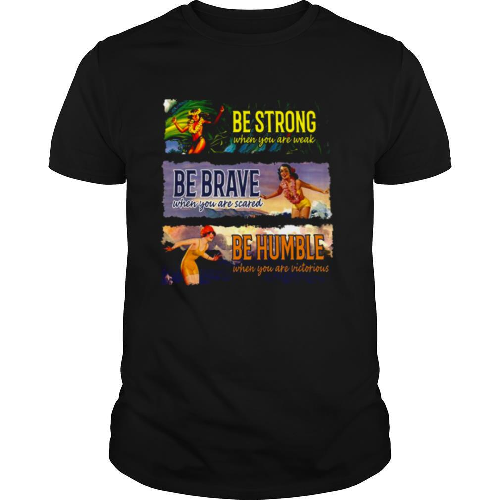 Be Strong When You Are Weak Be Brave Be Humble shirt Classic Men's