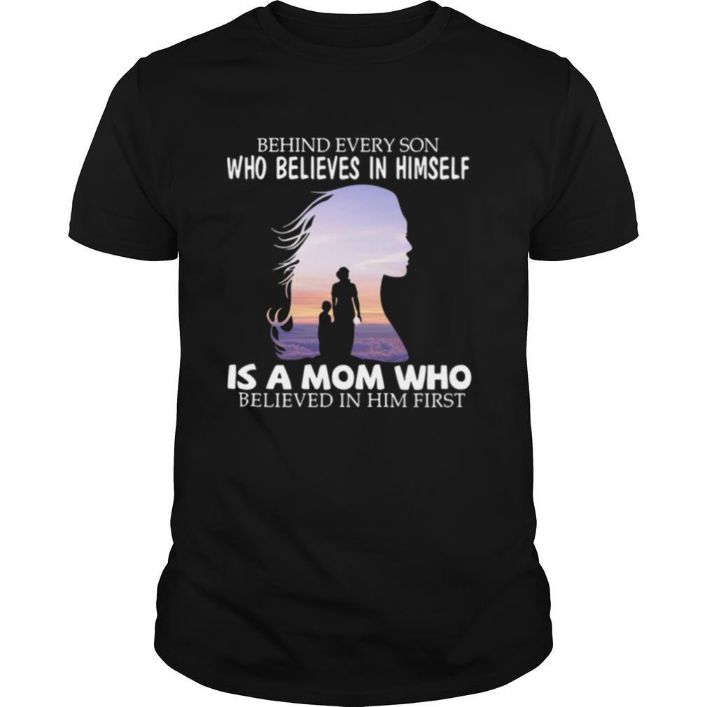 Behind every son who believes in himself is a mom who believed in him first 2021 shirt Classic Men's