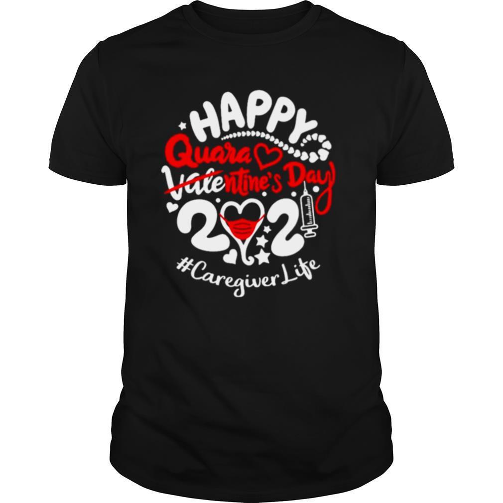 Happy quarantined Valentines Day 2021 Caregiver Life shirt Classic Men's
