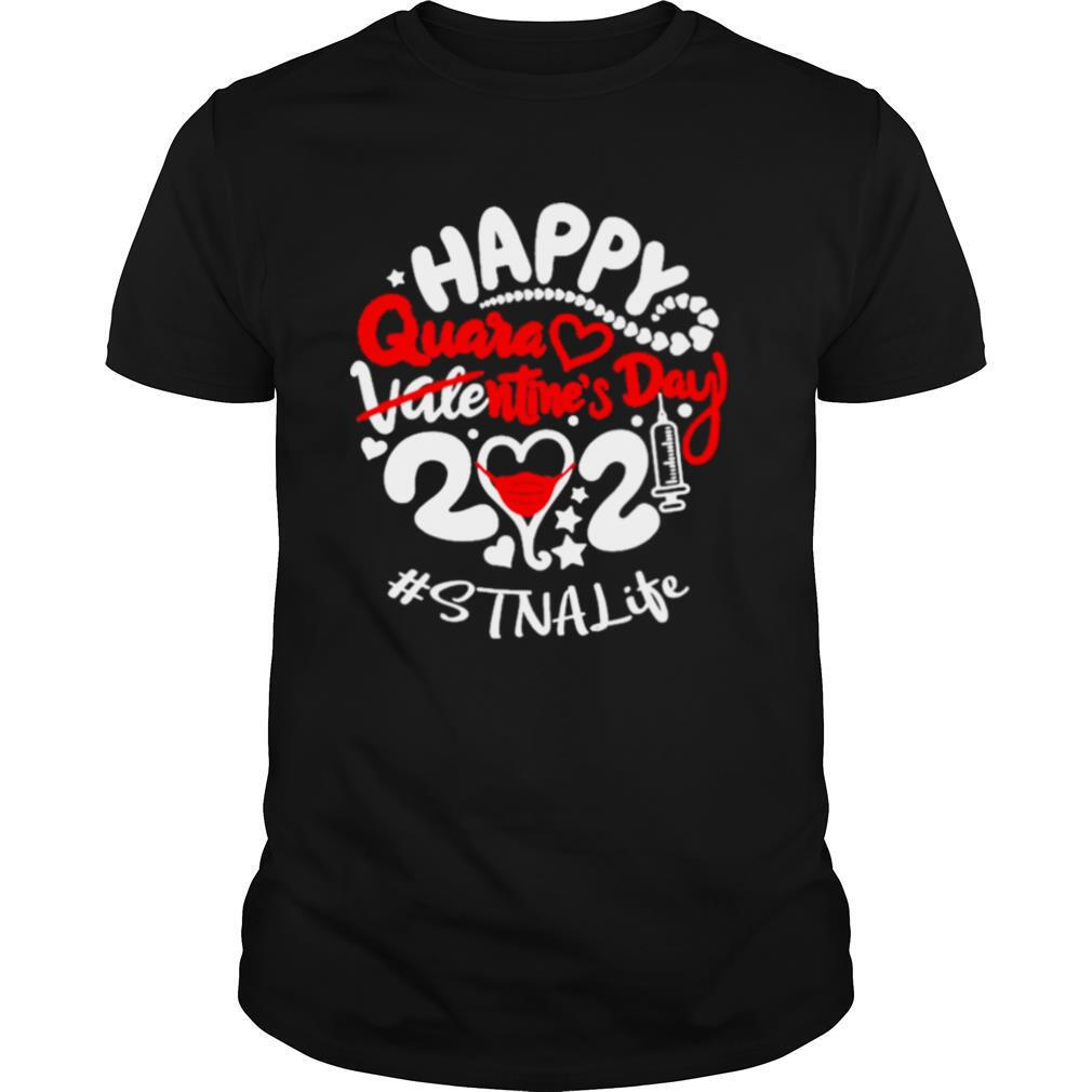 Happy quarantined Valentines Day 2021 STNA Life shirt Classic Men's