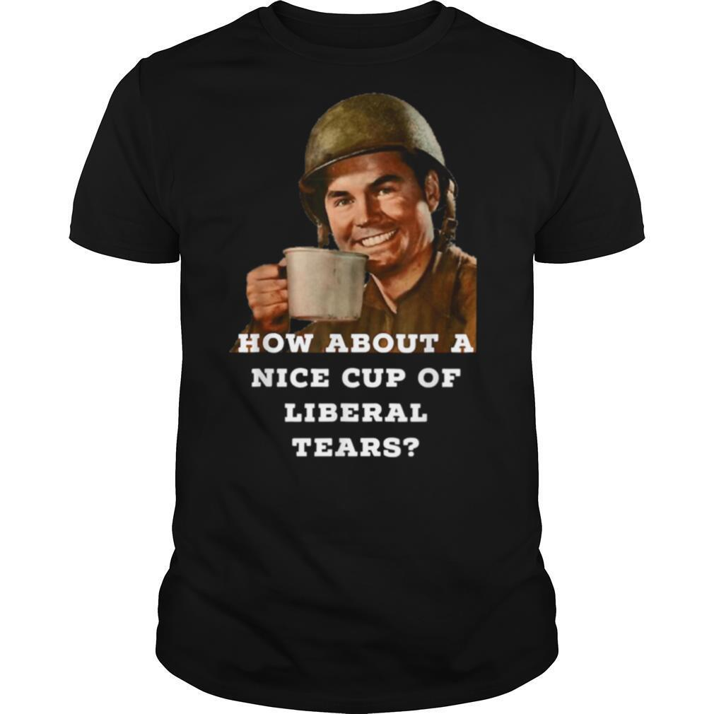 How About A Nice Cup Of Liberal Tears In A Cup shirt Classic Men's