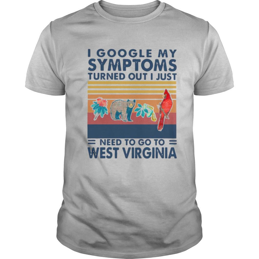 I Google My Symptoms Turns Out I Just Need To Go To West Virginia Vintage shirt Classic Men's