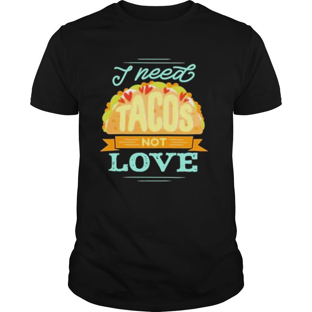 I Need Tacos Not Love Kackpappe shirt Classic Men's