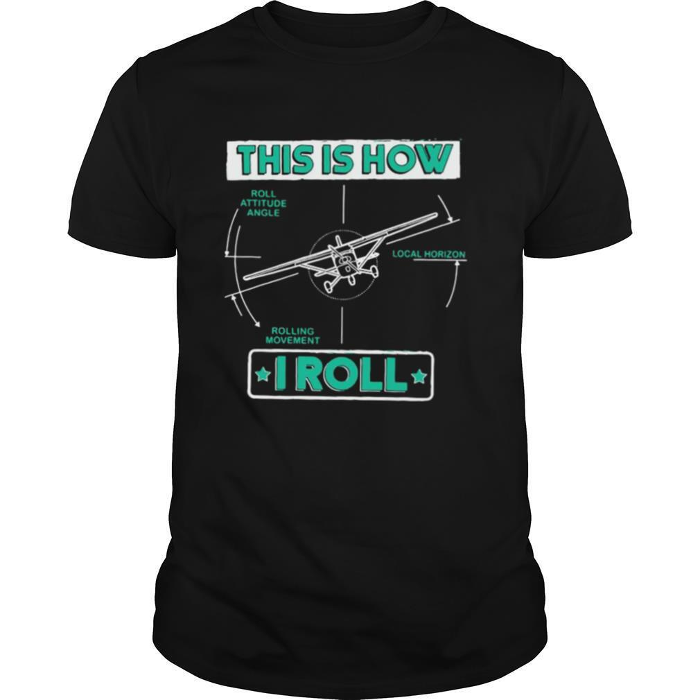 Pilot Gifts This Is How I Roll shirt Classic Men's