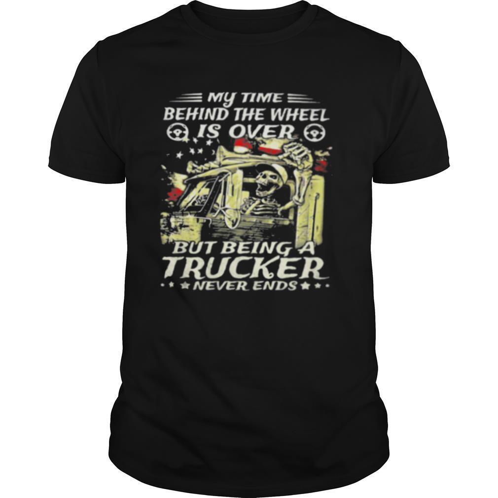 Skeleton Wheel Is Over But Being A Trucker Never Ends Skull American Flag shirt Classic Men's