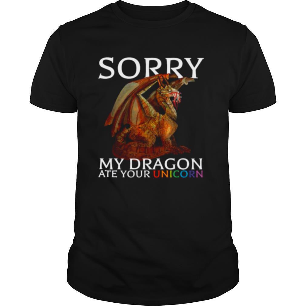 Sorry My Dragon Ate Your Unicorn 2021 shirt Classic Men's