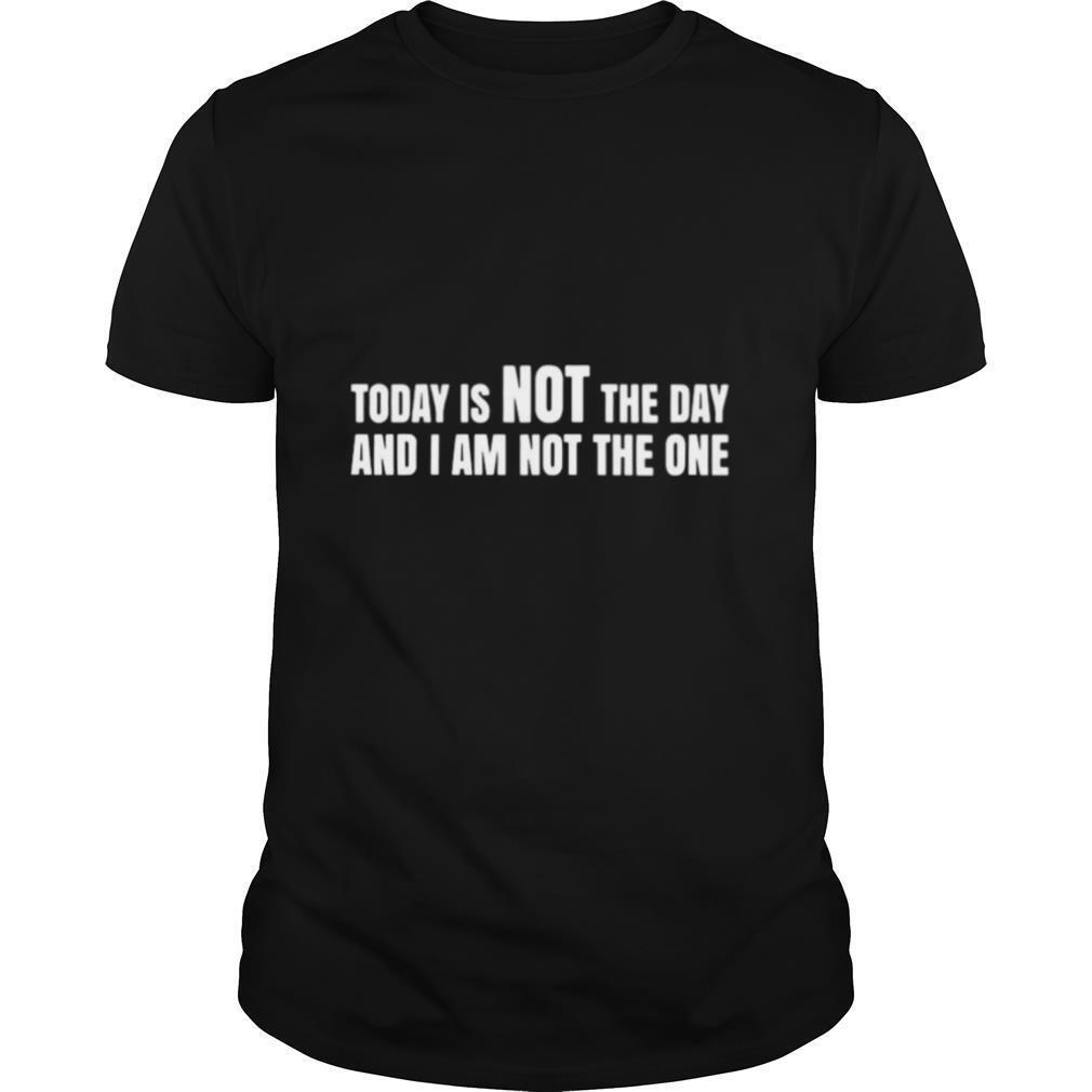 Today Is Not The Day And I Am Not The One shirt Classic Men's