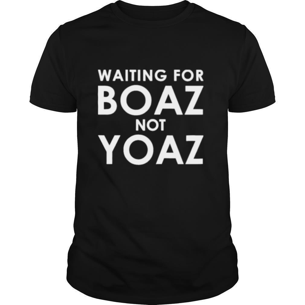 Waiting for boaz not yoaz shirt Classic Men's