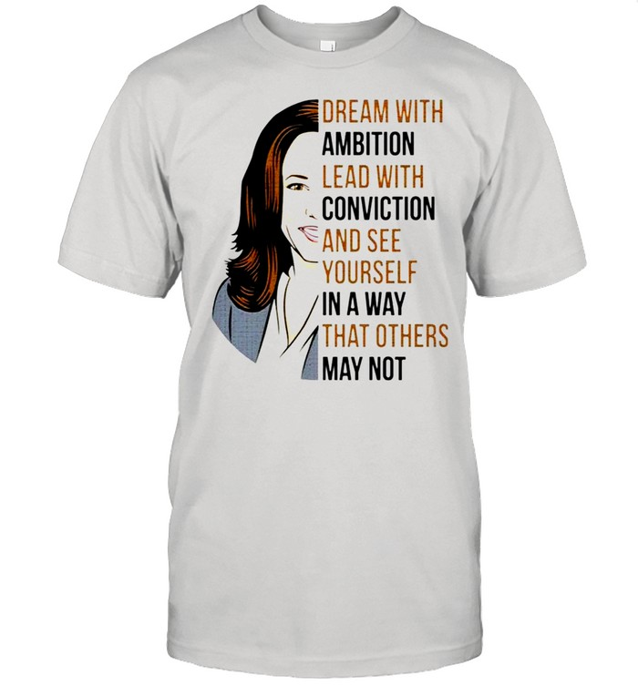 Dream with ambition lead 33ith conviction and see yourself in a way that others may not Kamala Harris shirt Classic Men's T-shirt