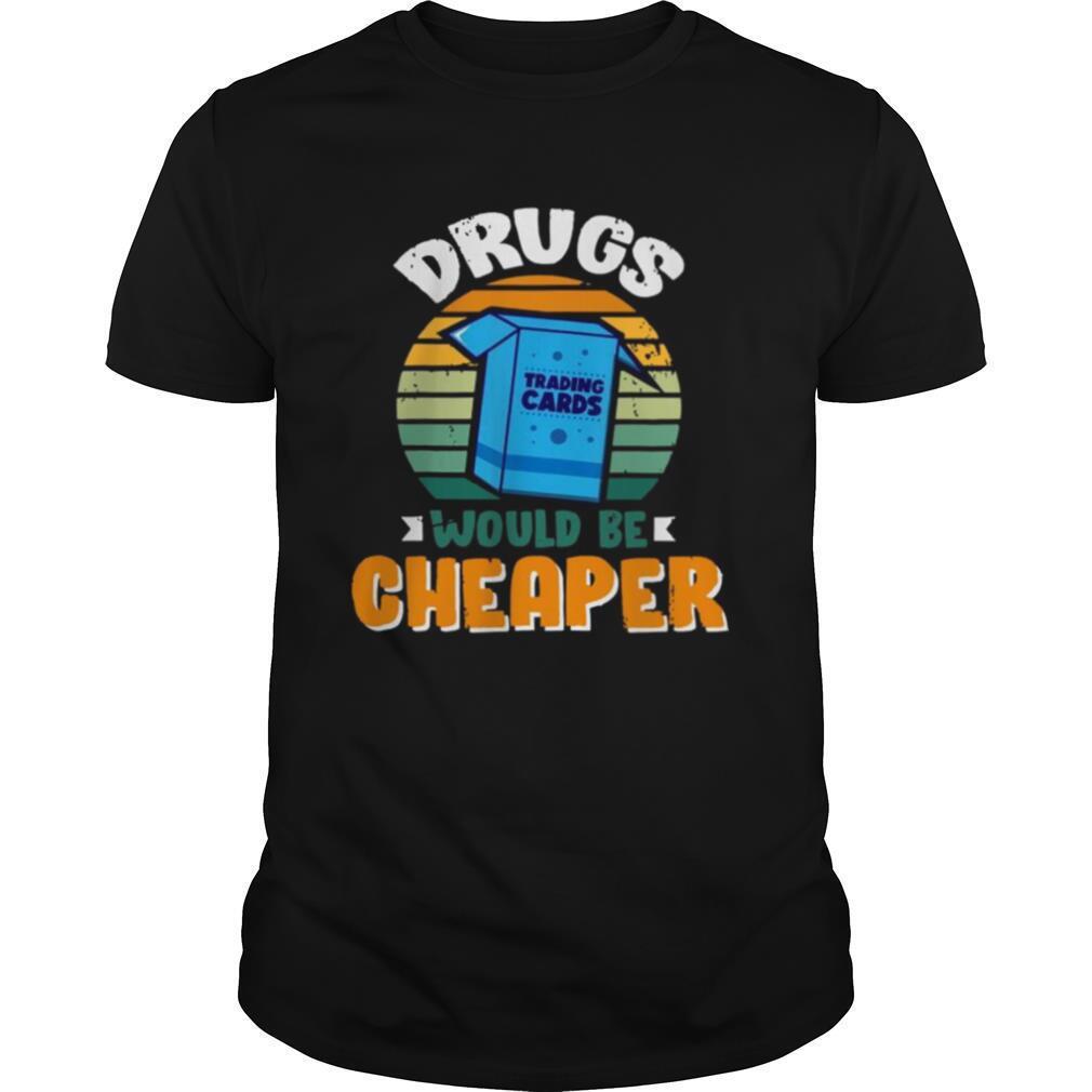 Drugs Would Be Cheaper shirt Classic Men's