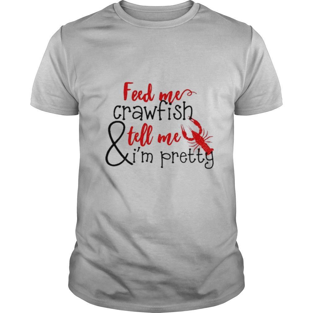 Feed me Crawfish and tell me Im Pretty 2021 shirt Classic Men's