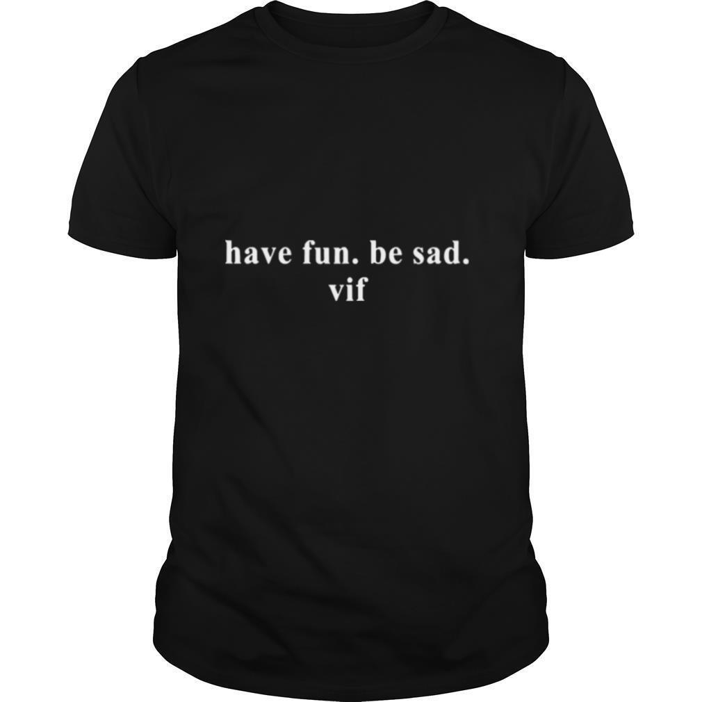 Have fun be sad Vif shirt Classic Men's