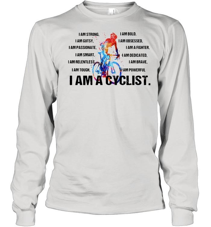 I Am A Cyclist I Am Strong Bold Gutsy Smart Brave shirt Long Sleeved T-shirt