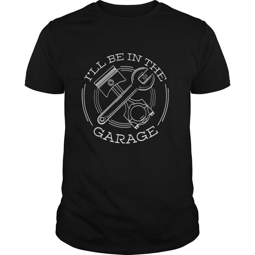 Ill Be In The Garage shirt Classic Men's
