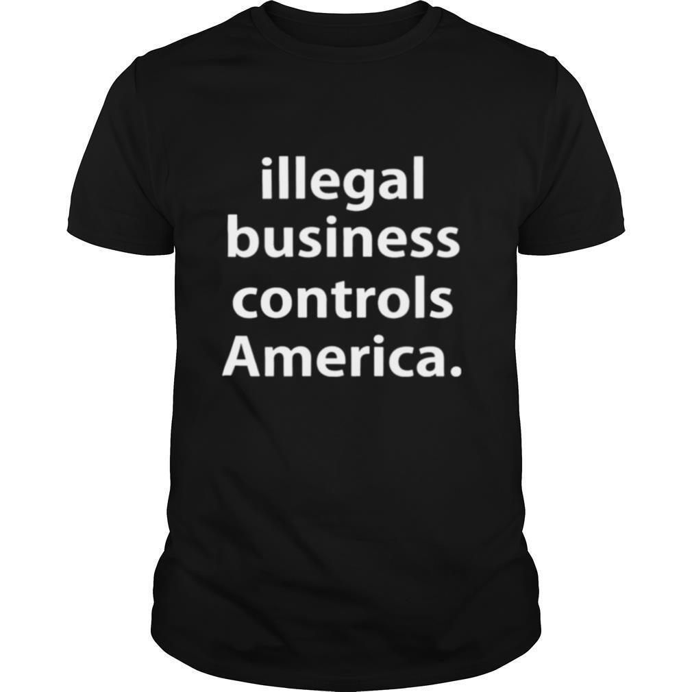Illegal business controls America shirt Classic Men's
