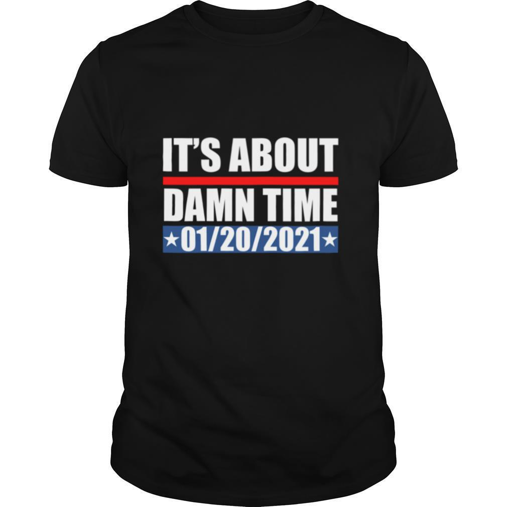It's about damn time 01 20 2021 shirt Classic Men's