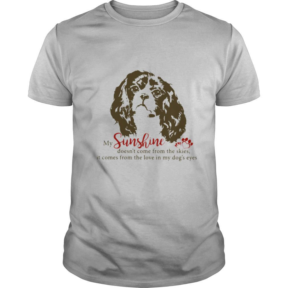 My Sunshine Doesn't Come From The Skies It Comes From The Love In My Dog's Eyes Cavalier shirt Classic Men's
