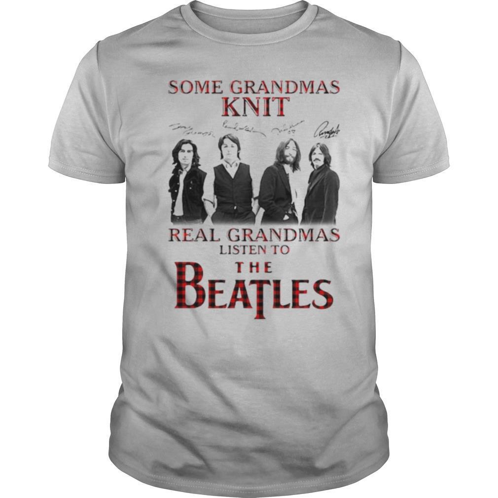 Some Grandmas Knit Signature Real Grandmas Listen To The Beatles shirt Classic Men's