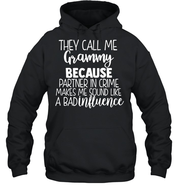 They Call Me Grammy Because Partner In Crime Makes Me Sound Like A Bad Influence shirt Unisex Hoodie