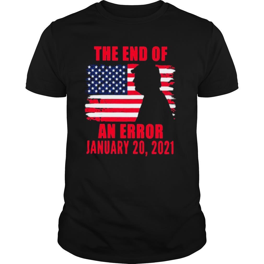End Of An Error Anti Trump Inauguration Day January 20 2021 American flag shirt Classic Men's