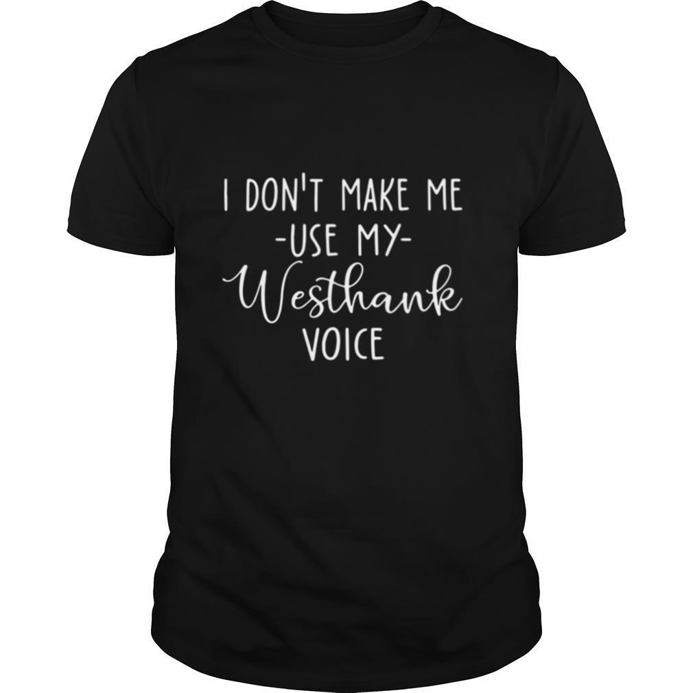 I don't make Me use my westhank voice shirt Classic Men's