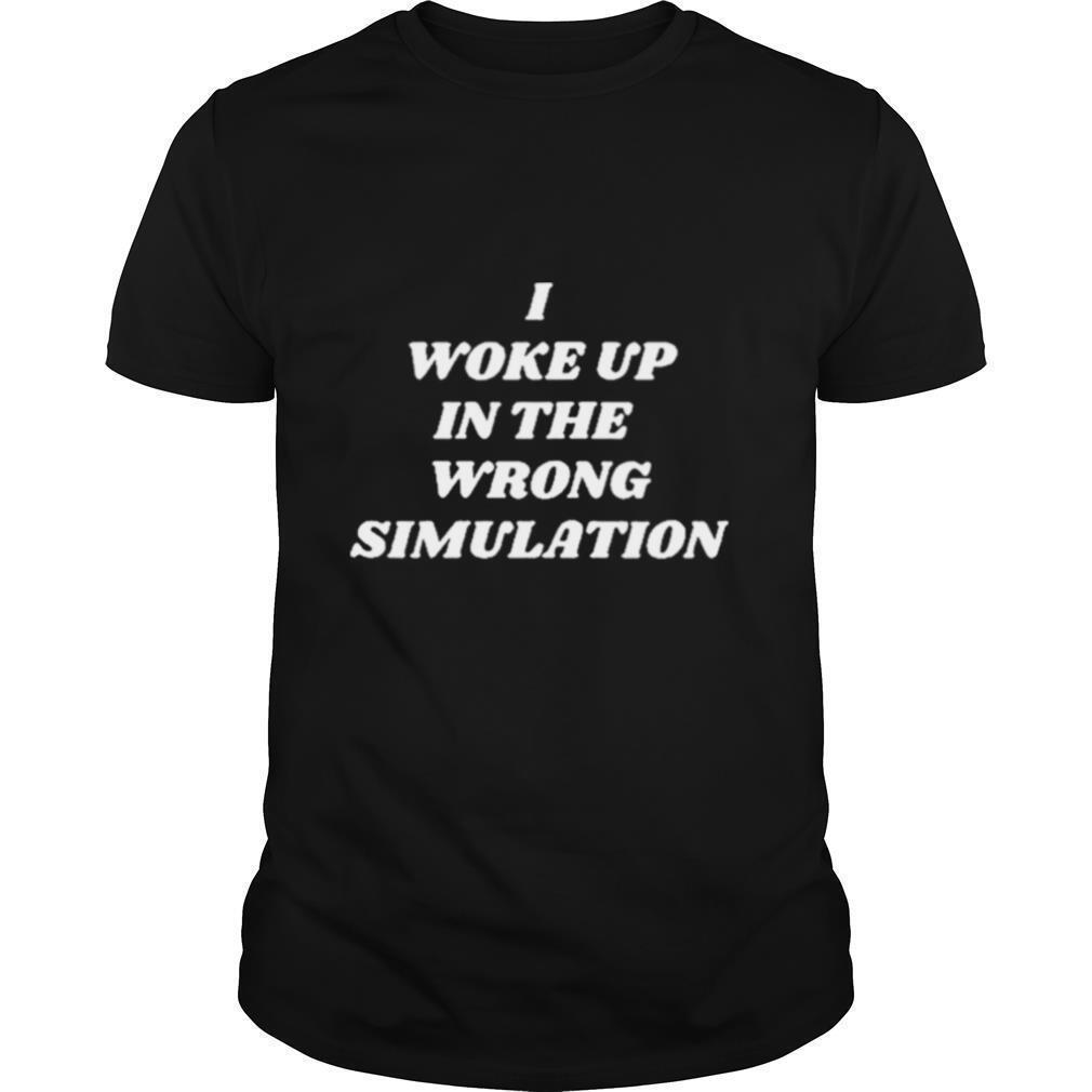 I Woke Up In The Wrong Simulation shirt Classic Men's