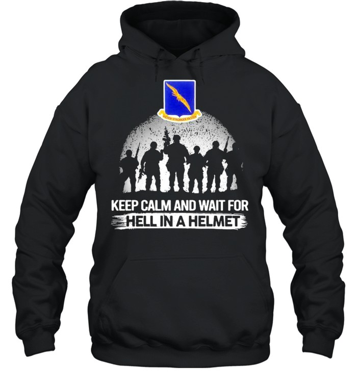 Keep Calm And Wait For Hell In A Helmet 92nd Bomb Group Veteran shirt Unisex Hoodie