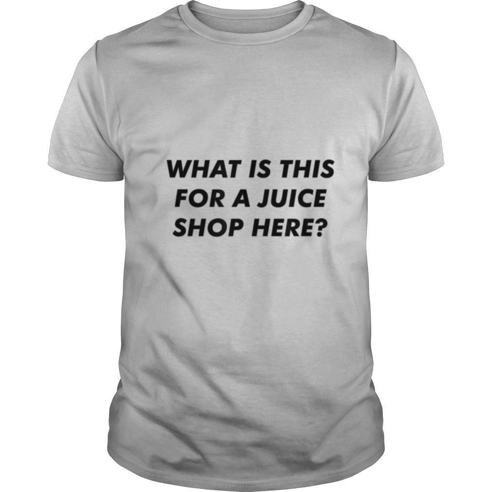 What Is This For A Juice Shop Here shirt Classic Men's