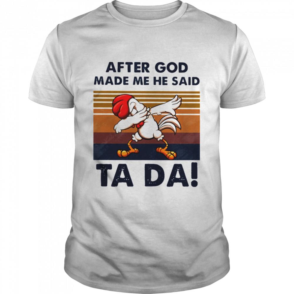 After God Made Me He Said Ta Da Chicken Dabbing Vintage shirt