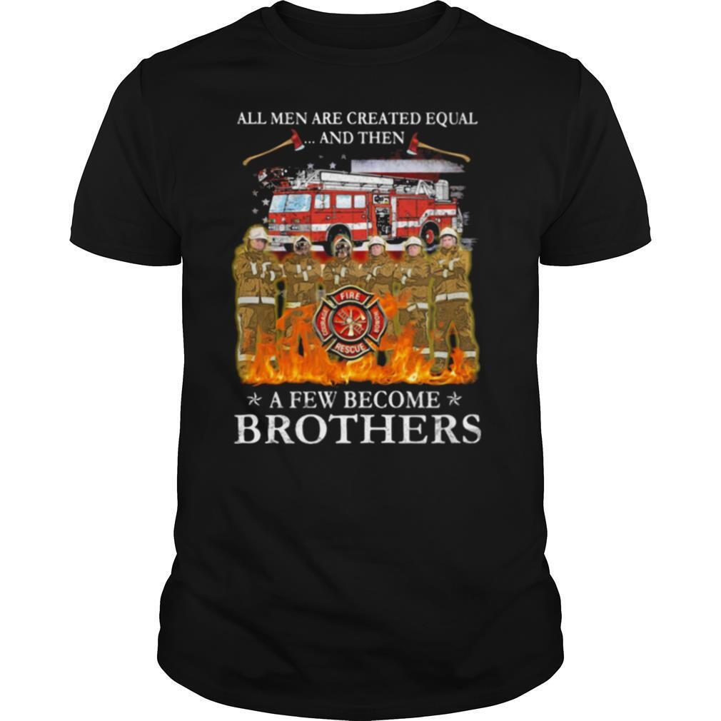 All Men Are Created Equal And Then American Flag Fire Truck shirt Classic Men's