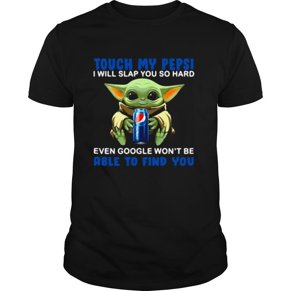 Baby Yoda Hug Pepsi Touch My Pepsi I Will Slap You So Hard Even Google Won't Be Able To Find You shirt Classic Men's