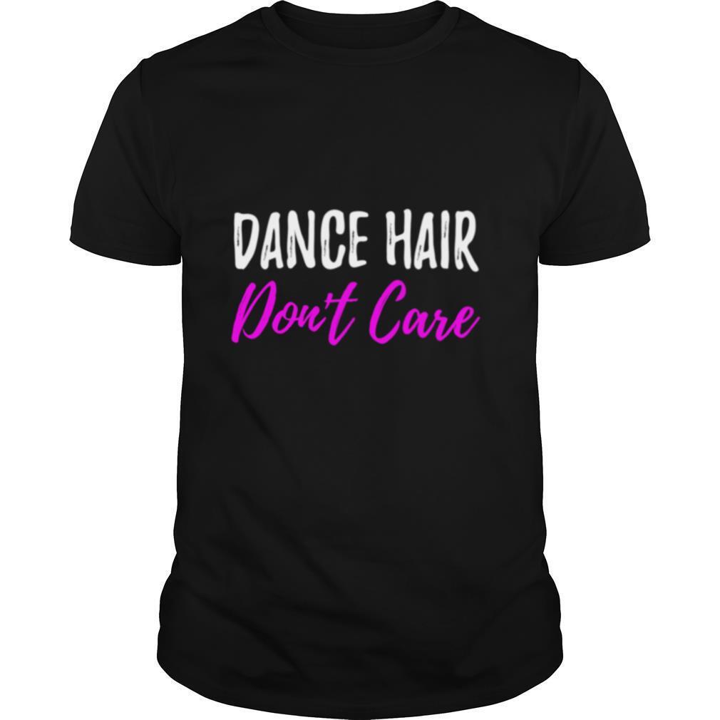 Dance Hair Dont Care for Dancer shirt Classic Men's
