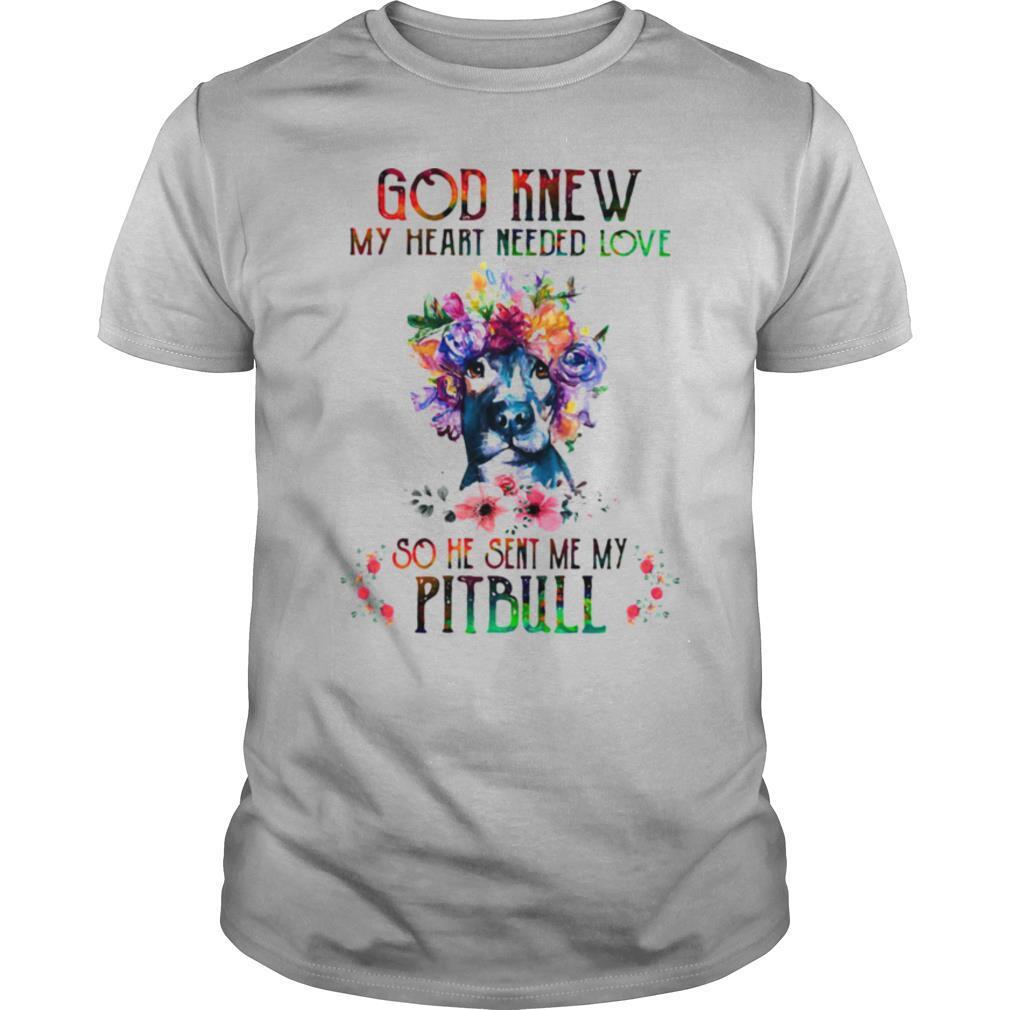 God Knew My Heart Needed Love So He Sent Me My Pitbull shirt Classic Men's