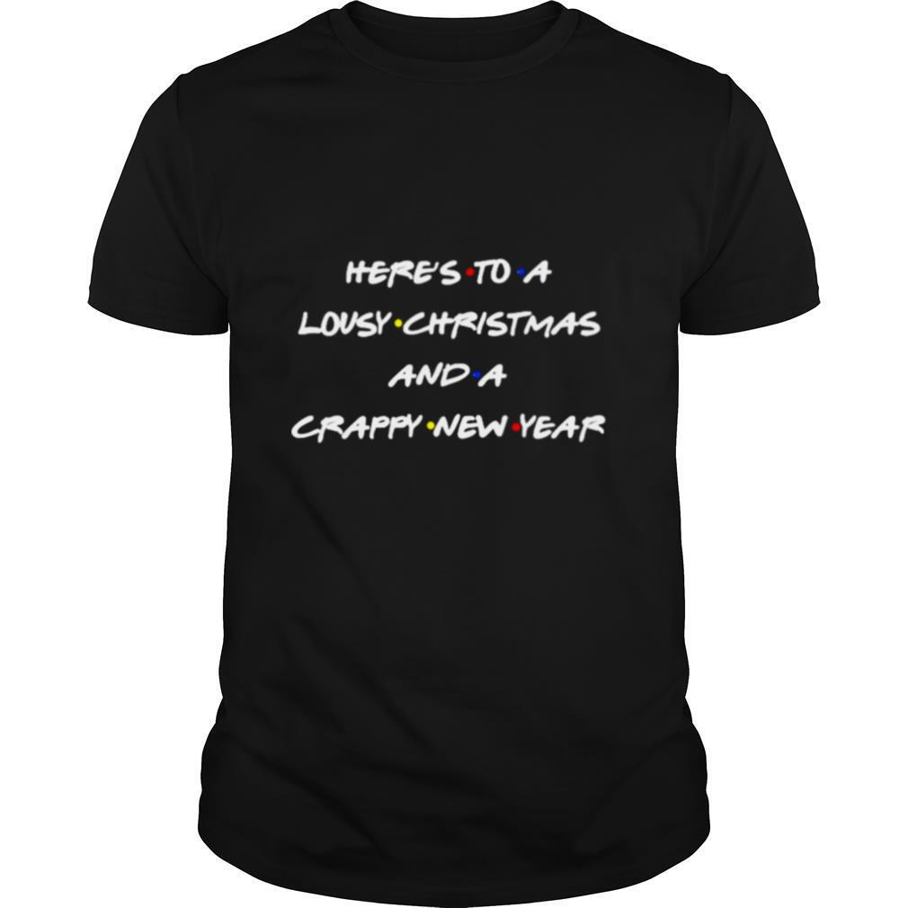 Heres to a lousy Christmas and a crappy new year shirt Classic Men's